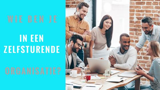 wie ben je in een zelfsturende organisatie?